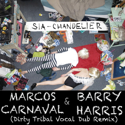 Sia - Chandelier (Marcos Carnaval & Barry Harris Dirty Tribal Vocal Dub Remix)