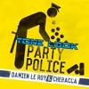 Damien Le Roy & Chebacca - Party Police ( Tone Look )
