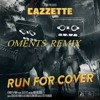 Cazzette - Run For Cover (Oments & DJ MonsterBlitz Remix) Demo