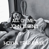 All of me - John Legend (Hoxha Official Trap Remix)RE-EDITED!!