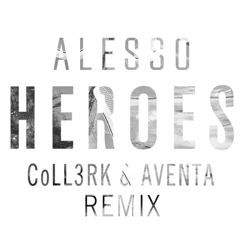 Alesso - HEROES (CoLL3RK & Aventa Remix)