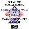 Leave The Koala Behind - Oliver Heldens vs. Swedish House Mafia (Evan Dorosheff Mashup)