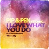 Pip & Pen - I Love What You Do ft Tonnic (Da'Silva Gunn Remix) OUT NOW AT BEATPORT