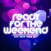 Ready For The Weekend (Alex White Radio Edit) - R3hab & Nervo feat. Ayah Marar