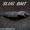 Slug Bait- Class Invader