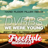 DVBBS - We were young ( Freestyle Maniacs Booty remix)