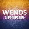 WENDS - SUPA DUPA GIRL