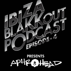 Ibiza BlaKKout - Episode 4: Aphrohead