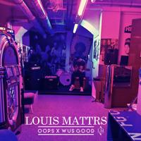 Louis Mattrs - Oops x Wus Good