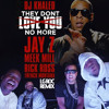 THEY DONT LOVE YOU NO MORE(LG ROC REMIX) Featuring JAY Z, RICK ROSS, MEEK MILL, FRENCH MONTANA