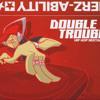 DoubleTrouble pt. 3