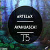 Artelax - Ayahuasca! (Original Mix) [OUT NOW]