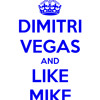Dimitri Vegas and Like Mike!! Remix!! 2 songs