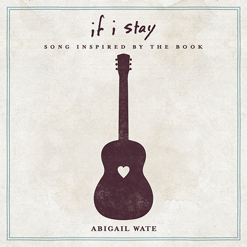 Abigail Wate - If I Stay - Song Inspired By The Book - track preview