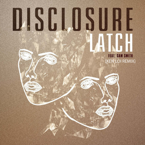 Disclosure - Latch ft. Sam Smith (Ken Loi Remix)