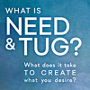 What is Need and Tug? What does it take to create what you desire?