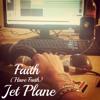 Faith (Have Faith) - Jet Plane