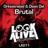Orkestrated & Dean Del - Brutal (Look Alive Recordings)28/9/14