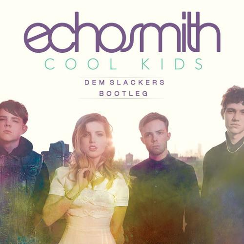 Echosmith - Cool Kids (Dem Slackers Bootleg)