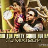Abhi Toh Party Shuru Hui Hai - Khoobsurat - Badshah - Dj Tejas ( TJ MIX ) 2014 Full Version