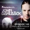 Marcus Schossow Takeover - Mutants Radio With John Dahlback - Show 143