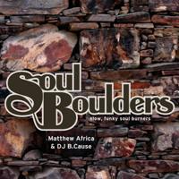 Soul Boulders - Mixed By Matthew Africa & DJ B.Cause (2006)