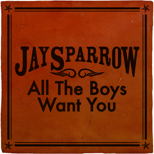 Jay Sparrow – All The Boys Want You @jaysparrowmusic