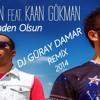 Gökhan San Feat. Kaan Gökman - Benden Olsun ( DJ GÜRAY DAMAR REMİX 2014 )