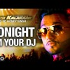 I'm your dj Tonight - yo yo honey singh ;) 2014