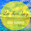 Bad Karma Ft Damian - Let Them Say (Original Mix)