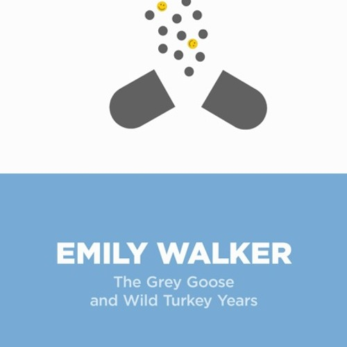 The Grey Goose and Wild Turkey Years, by Emily Walker & Big Truths (read by Xe Sands)