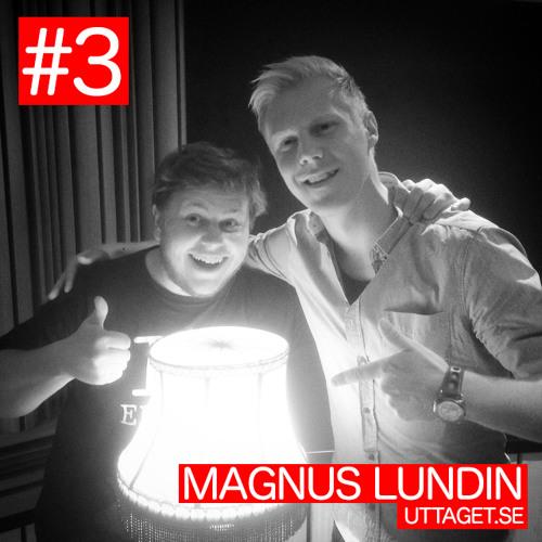 #3 - Magnus Lundin, Uttaget.se