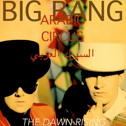 Arabic Circus // The Dawn Rising - Big Bang