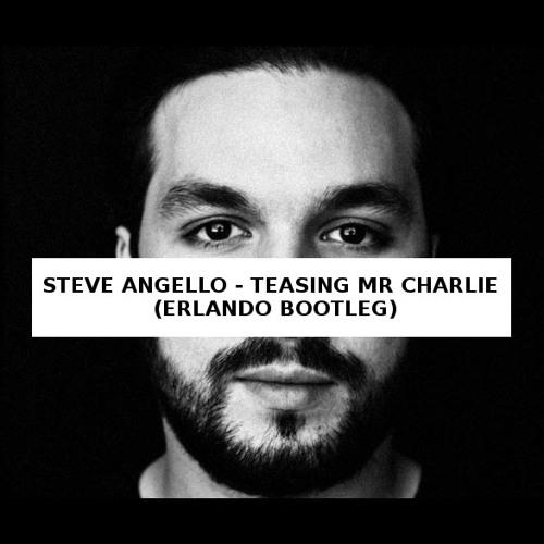 Steve Angello - Teasing Mr Charlie (Erlando Bootleg)