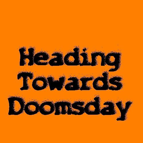 Heading Towards Doomsday