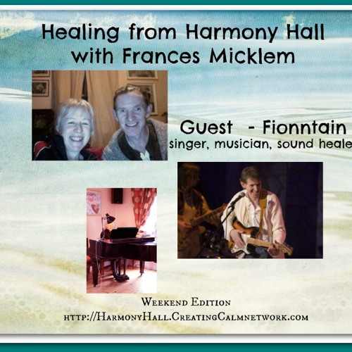 Healing From Harmony Hall with  Frances Micklem and guest, Fionntain - musician and sound healer