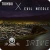 TroyBoi & Evil Needle - Drive mp3