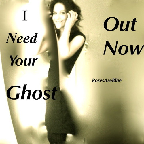 I Need Your Ghost- Out Now!