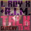 L ROY X, A.I.M. - Talk Glitchy To Me (Original Mix) [NOW AVAILABLE ON BEATPORT]