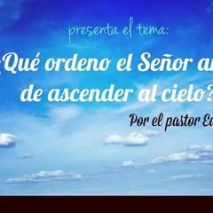Que ordeno el Señor antes de ascender al cielo.? at Iglesia Union Cristiana