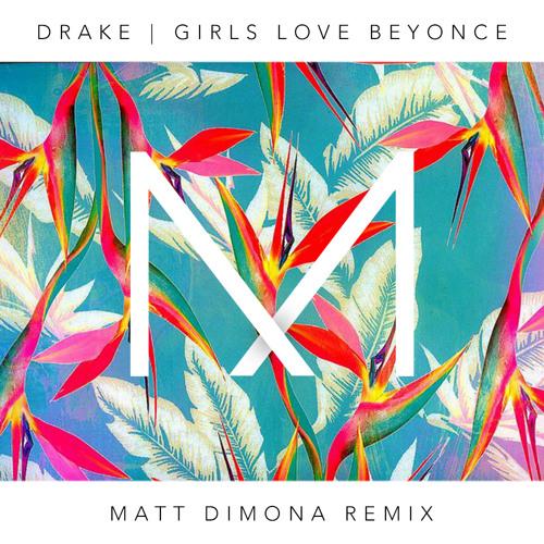 Drake - Girls Love Beyonce (Matt DiMona Remix)