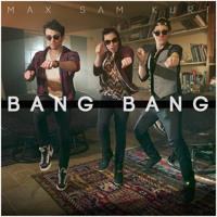 Bang Bang - Max, Sam Tsui, Kurt Schneider Artwork
