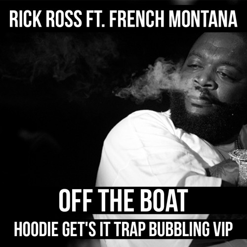 Rick Ross ft. French Montana - Off The Boat (Hoodie Get's It Trap Bubbling VIP)
