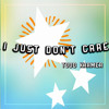 I Just Don't Care (2014 Remix)