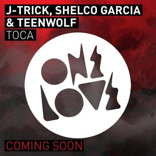 J - Trick, Shelco Garcia & Teenwolf - Toca (Original Mix) OUT NOW