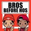"""Bros Before Hos"""