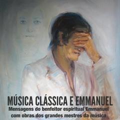 MÚSICA CLÁSSICA E EMMANUEL - 1. Prece por luz 2. No tempo do Evangelho 3. Emmanuel e a Arte