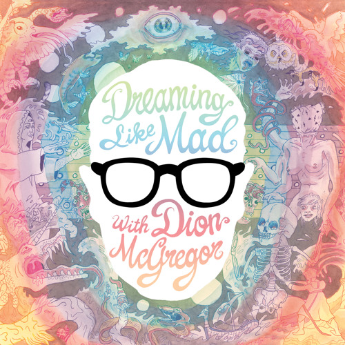 Dreaming Like Mad with Dion McGregor (Selections)