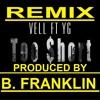 YG Ft. Vell- Too Short (Remix) (Prod. By B. Franklin)DOWNLOAD @ www.BFranklinMusic.com