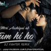 Tum Hi Ho [ Rain In Love Mix ] ★ Aashiqui 2 ★ Dj (Fighter's Mix)